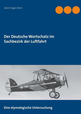 Der Deutsche Wortschatz im Sachbezirk der Luftfahrt