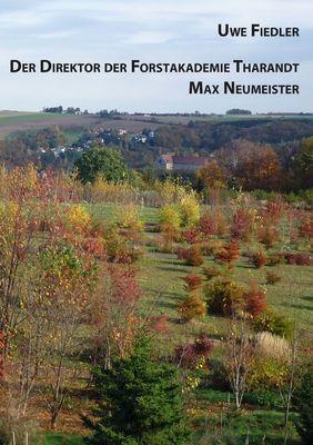 Der Direktor der Forstakademie Tharandt Max Neumeister