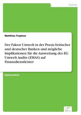 Der Faktor Umwelt in der Praxis britischer und deutscher Banken und mögliche Implikationen für die Ausweitung des EG Umwelt Audits (EMAS) auf Finanzdienstleister