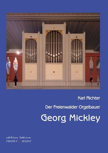 Der Freienwalder Orgelbauer Georg Mickley
