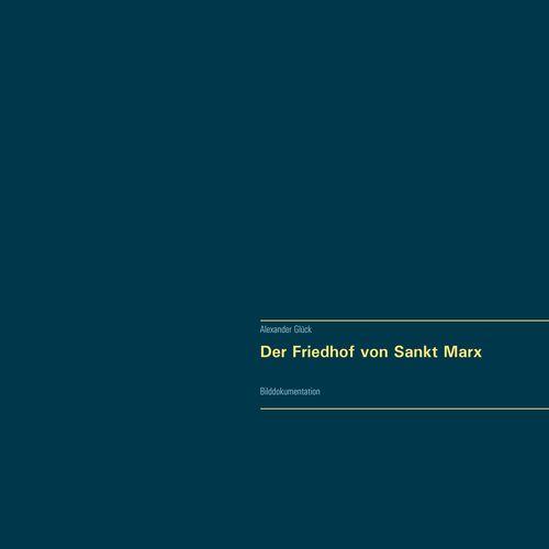 Der Friedhof von Sankt Marx. Vollständiger Reprint in Originalgröße.