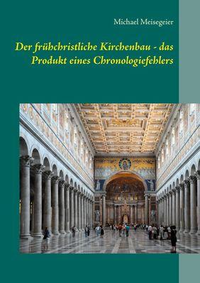 Der frühchristliche Kirchenbau - das Produkt eines Chronologiefehlers