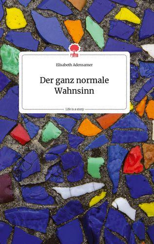 Der ganz normale Wahnsinn. Life is a Story - story.one