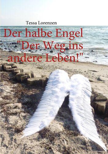 Der halbe Engel Band 1 Der Weg ins andere Leben!