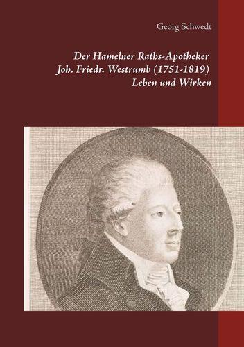Der Hamelner Raths-Apotheker Joh. Friedr. Westrumb (1751-1819) Leben und Wirken