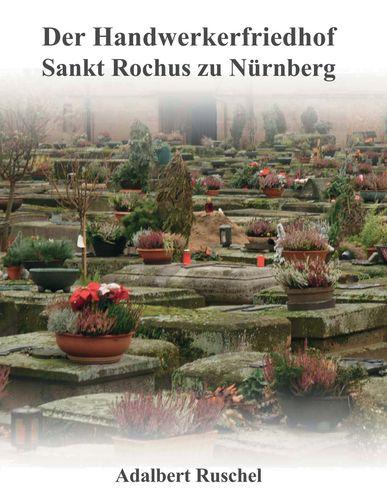 Der Handwerkerfriedhof Sankt Rochus zu Nürnberg