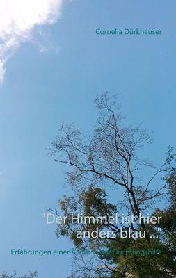 """""""Der Himmel ist hier anders blau ..."""""""