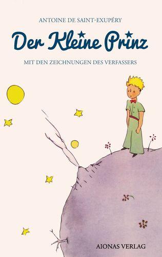 Der kleine Prinz: Antoine de Saint-Exupéry (Mit den Zeichnungen des Verfassers)