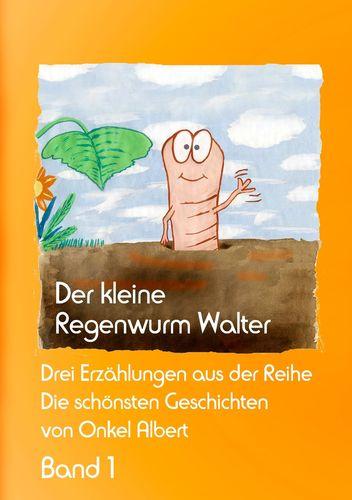 Der kleine Regenwurm Walter - Band 1