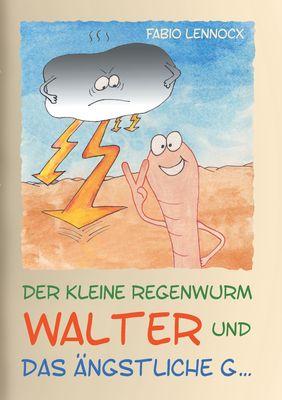 Der kleine Regenwurm Walter und ... Das ängstliche G ...
