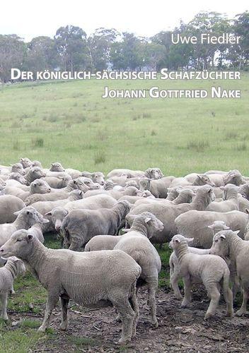 Der königlich-sächsische Schafzüchter Johann Gottfried Nake