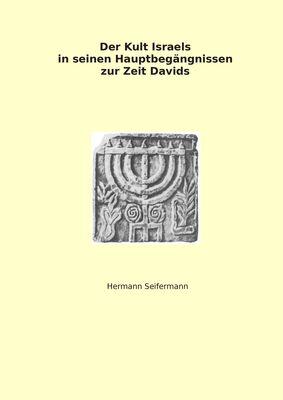 Der Kult Israels in seinen Hauptbegängnissen zur Zeit Davids