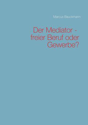 Der Mediator - freier Beruf oder Gewerbe?