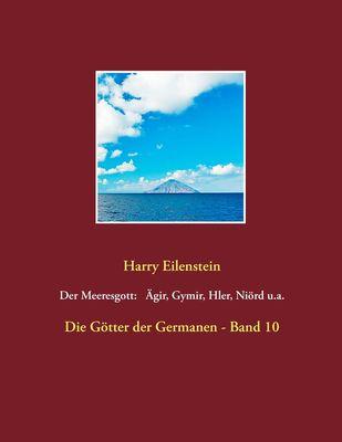 Der Meeresgott: Ägir, Gymir, Hler, Niörd u.a.