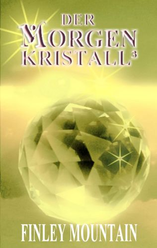 Der Morgenkristall³