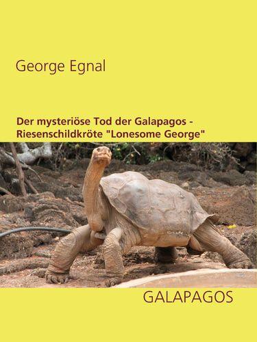 """Der mysteriöse Tod der Galapagos-Riesenschildkröte """"Lonesome George"""""""