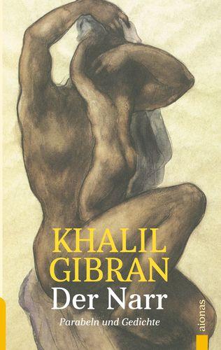 Der Narr. Khalil Gibran. Gleichnisse, Parabeln und Gedichte
