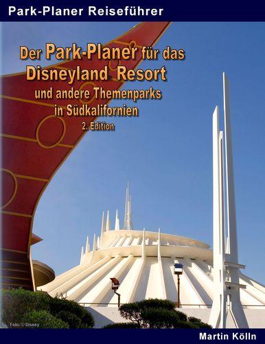 Der Park-Planer für das Disneyland Resort und andere Themenparks in Südkalifornien - 2. Edition