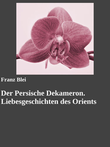 Der Persische Dekameron. Liebesgeschichten des Orients