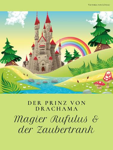 Der Prinz von Drachama - Magier Rufulus & der Zaubertrank