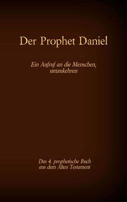 Der Prophet Daniel, das 4. prophetische Buch aus dem Alten Testament der BIbel