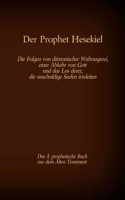 Der Prophet Hesekiel, das 3. prophetische Buch aus dem Alten Testament der BIbel
