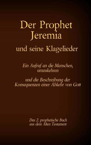 Der Prophet Jeremia und seine Klagelieder Jeremias Threni