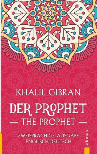 Der Prophet / The Prophet. Khalil Gibran. Zweisprachige Ausgabe Englisch-Deutsch