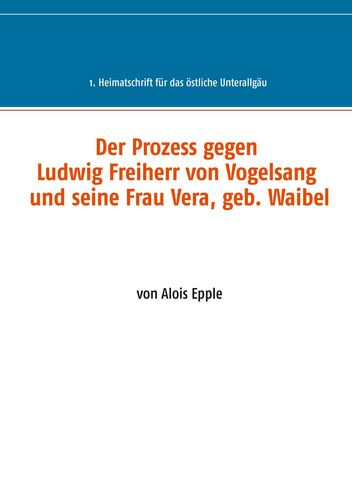 Der Prozess gegen Ludwig, Freiherr von Vogelsang und seine Frau Vera, geb. Waibel