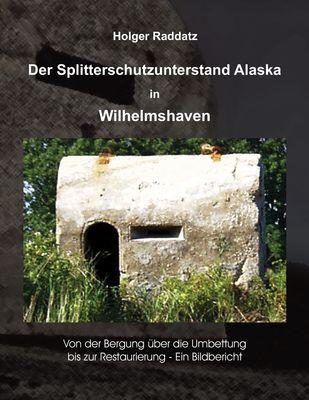 Der Splitterschutzunterstand Alaska in Wilhelmshaven
