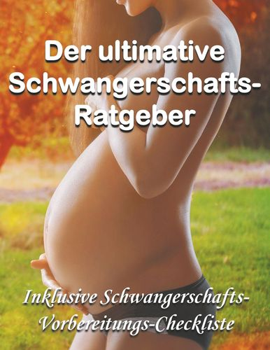 Der ultimative Schwangerschafts-Ratgeber