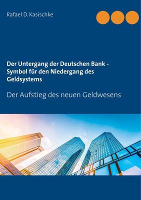 Der Untergang der Deutschen Bank - Symbol für den Niedergang des Geldsystems