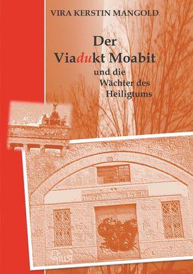Der Viadukt Moabit und die Wächter des Heiligtums