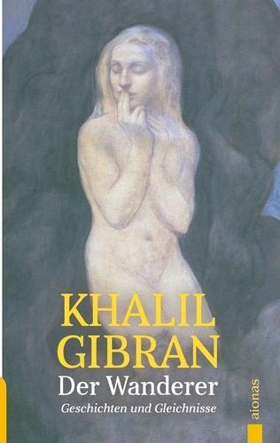 Der Wanderer. Khalil Gibran. Mit farbigen Illustrationen des Autors