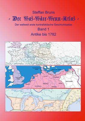 Der Was-Wäre-Wenn-Atlas - Band 1 - Antike bis 1782