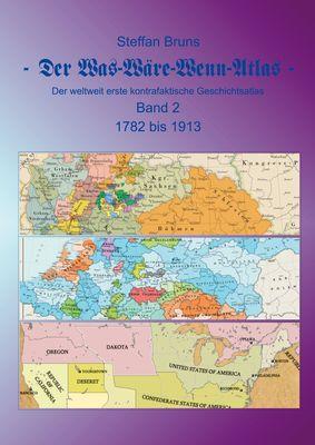 Der Was-Wäre-Wenn-Atlas - Band 2 - 1782 bis 1913