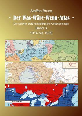 Der Was-Wäre-Wenn-Atlas - Band 3 - 1914 bis 1939