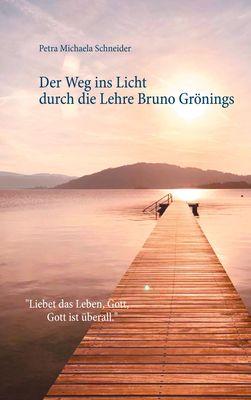 Der Weg ins Licht durch die Lehre Bruno Grönings