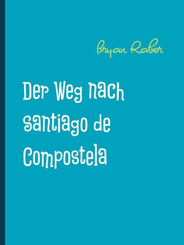 Der Weg nach Santiago de Compostela