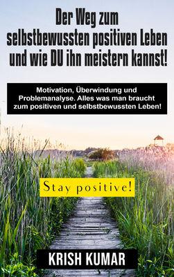 Der Weg zum selbstbewussten positiven Leben und wie DU ihn meistern kannst!