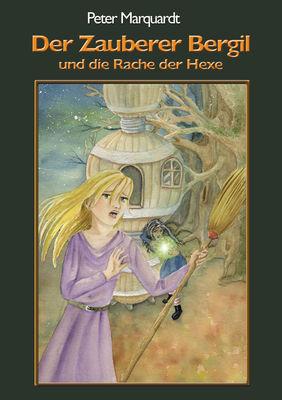 Der Zauberer Bergil und die Rache der Hexe