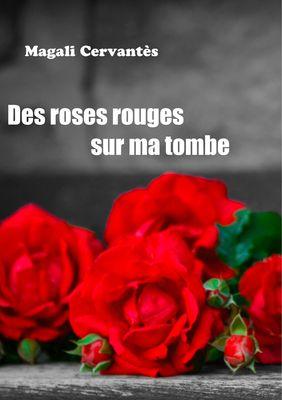 Des roses rouges sur ma tombe