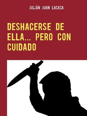 DESHACERSE DE ELLA... PERO CON CUIDADO