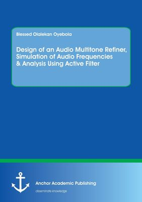 Design of an Audio Multitone Refiner, Simulation of Audio Frequencies & Analysis Using Active Filter