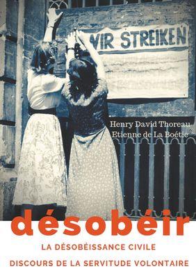 Désobéir (La désobéissance civile) suivi du Discours de la servitude volontaire d'Etienne de La Boétie