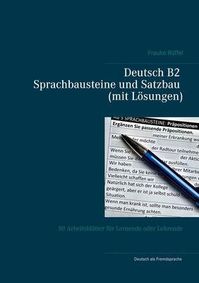 Deutsch B2 Sprachbausteine und Satzbau (mit Lösungen)
