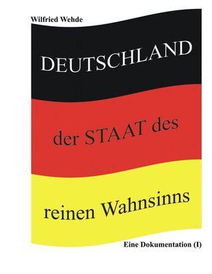 Deutschland - der Staat des reinen Wahnsinns