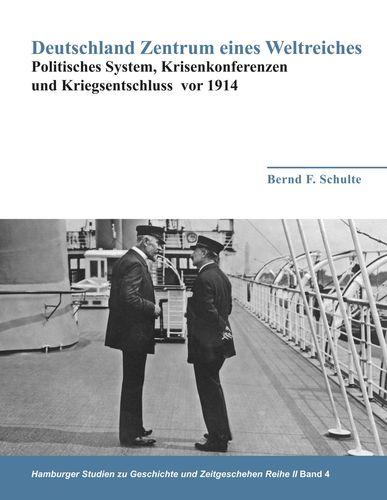 Deutschland Zentrum eines Weltreiches - Politisches System, Krisenkonferenzen und Kriegsentschluss vor 1914