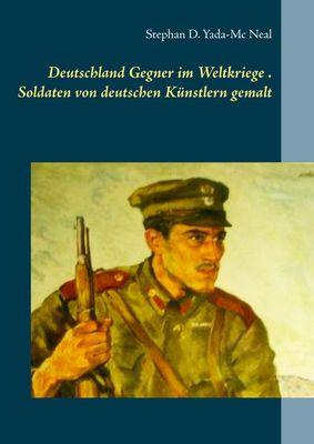 Deutschlands Gegner im Weltkriege. Soldaten von deutschen Künstlern gemalt