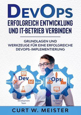 DevOps - Erfolgreich Entwicklung und IT-Betrieb verbinden